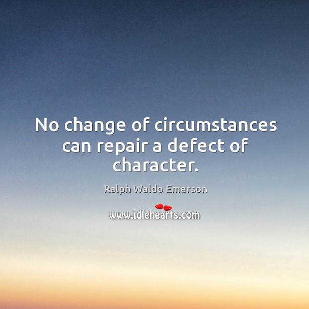 No change of circumstances can repair a defect of character. Image