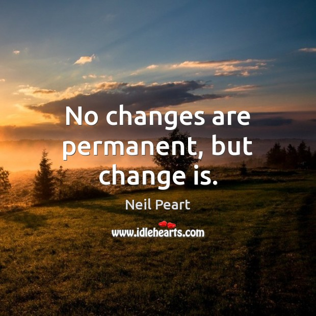 Image, No changes are permanent, but change is.