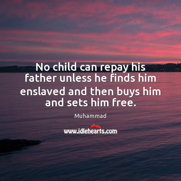 No child can repay his father unless he finds him enslaved and Muhammad Picture Quote