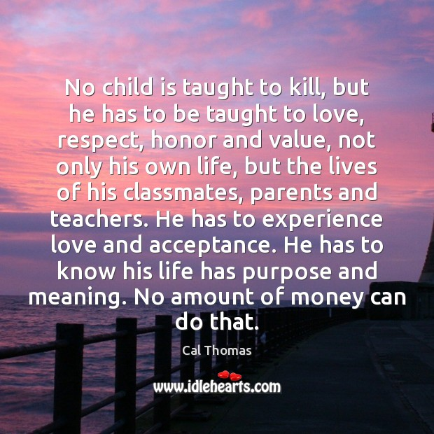 No child is taught to kill, but he has to be taught Image