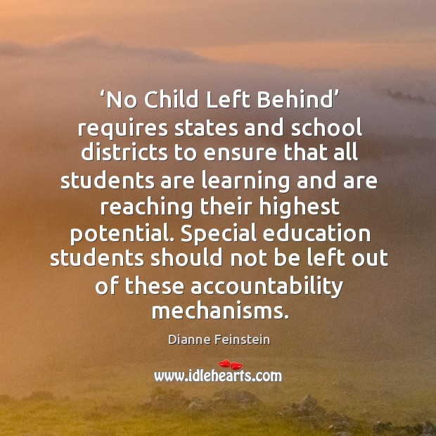 No child left behind requires states and school districts to ensure that all students Dianne Feinstein Picture Quote