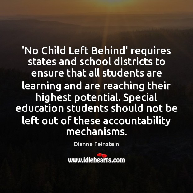 'No Child Left Behind' requires states and school districts to ensure that Dianne Feinstein Picture Quote