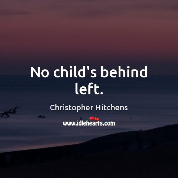No child's behind left. Image