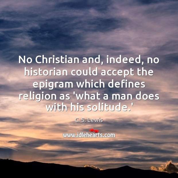 No Christian and, indeed, no historian could accept the epigram which defines Image