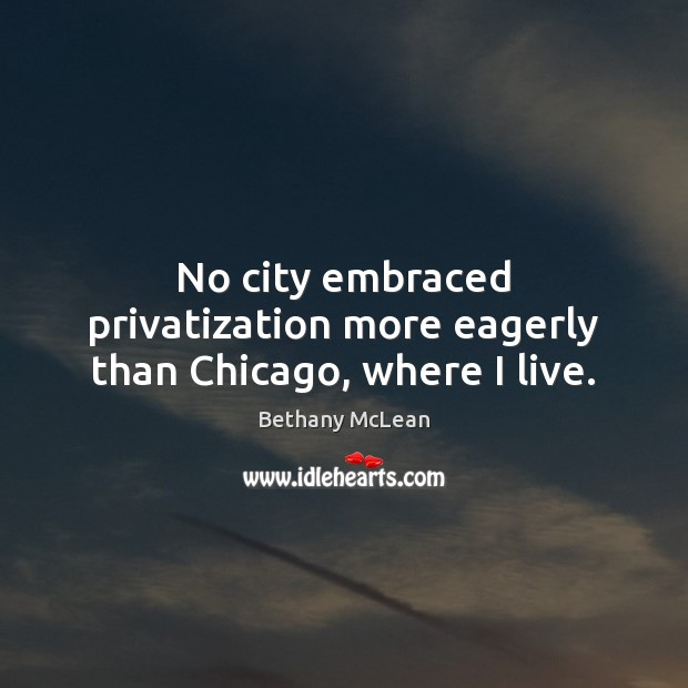 Image, No city embraced privatization more eagerly than Chicago, where I live.