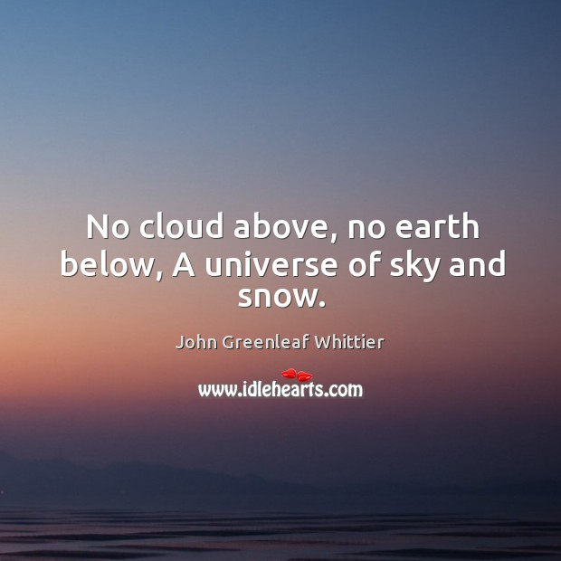 No cloud above, no earth below, A universe of sky and snow. Image