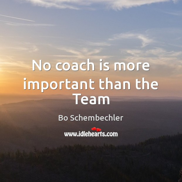 Image, No coach is more important than the Team