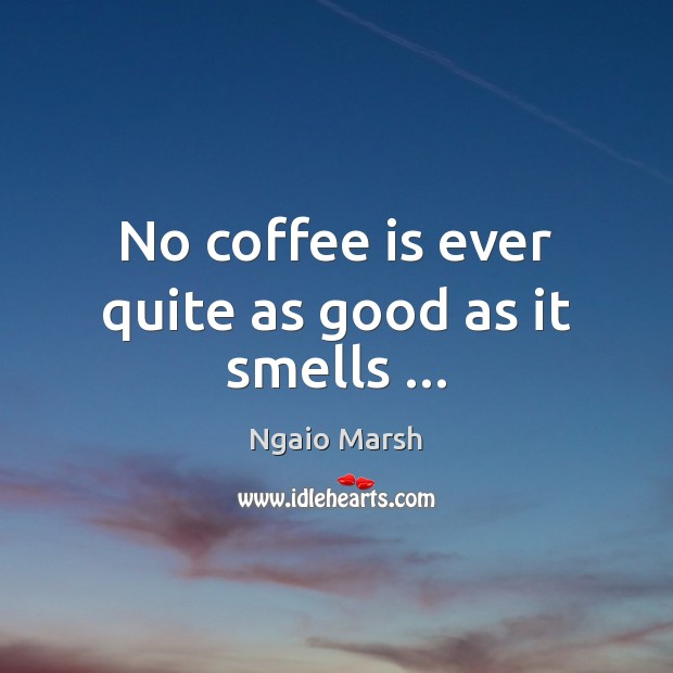 No coffee is ever quite as good as it smells … Image