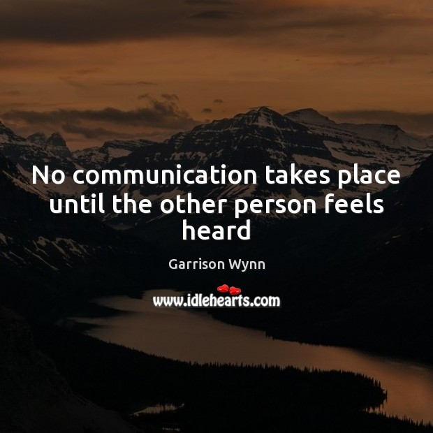 Image, No communication takes place until the other person feels heard