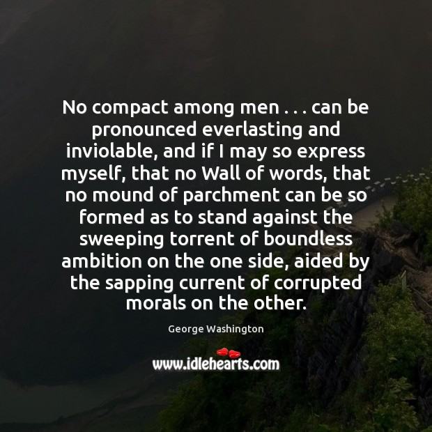 Image, No compact among men . . . can be pronounced everlasting and inviolable, and if