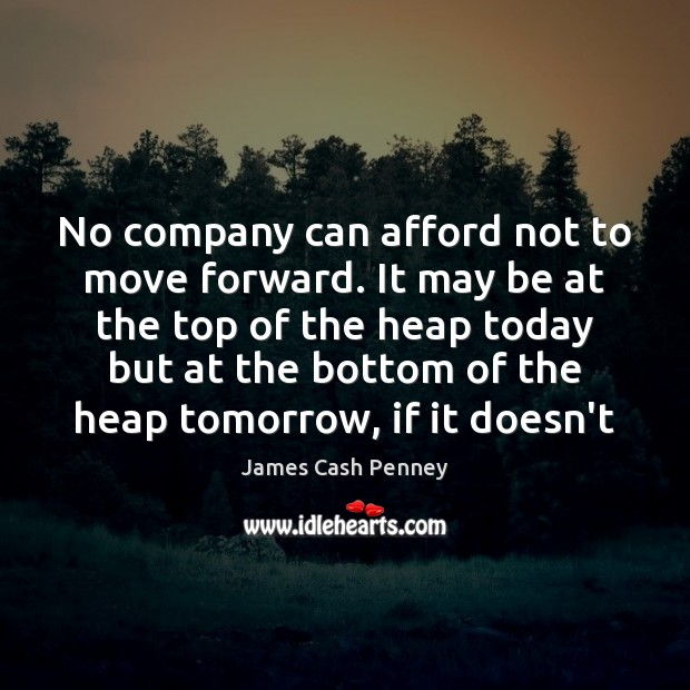 No company can afford not to move forward. It may be at Image