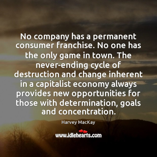 No company has a permanent consumer franchise. No one has the only Harvey MacKay Picture Quote