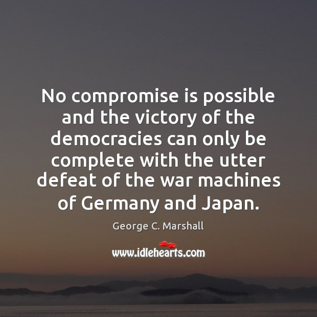 No compromise is possible and the victory of the democracies can only Image