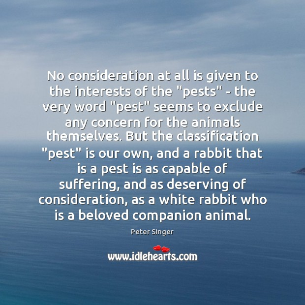 """No consideration at all is given to the interests of the """"pests"""" Peter Singer Picture Quote"""