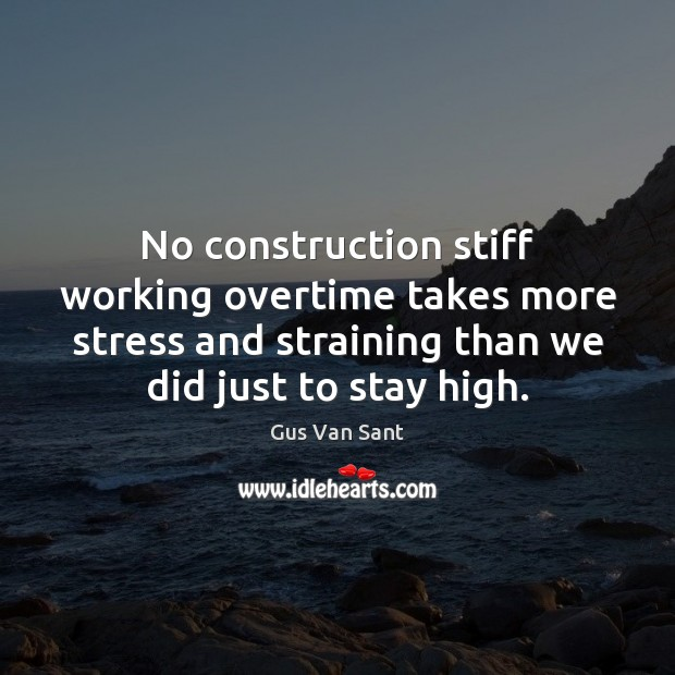 No construction stiff working overtime takes more stress and straining than we Image