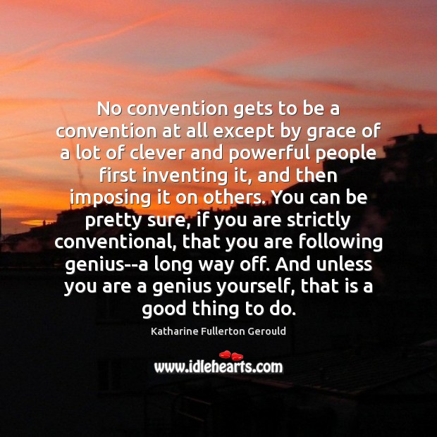 No convention gets to be a convention at all except by grace Clever Quotes Image
