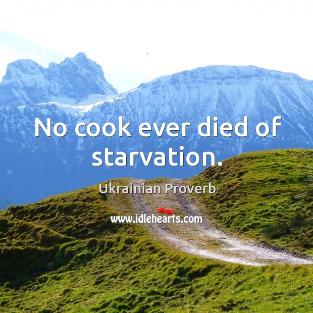 No cook ever died of starvation. Ukrainian Proverbs Image