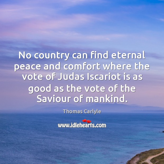 No country can find eternal peace and comfort where the vote of Image