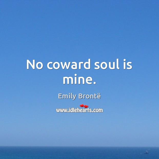No coward soul is mine. Emily Brontë Picture Quote