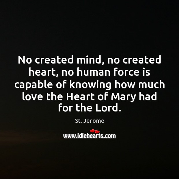 No created mind, no created heart, no human force is capable of Image