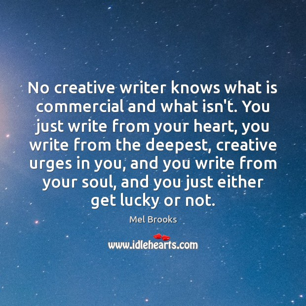 No creative writer knows what is commercial and what isn't. You just Image