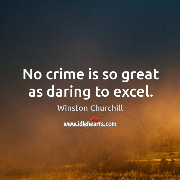 Image, No crime is so great as daring to excel.
