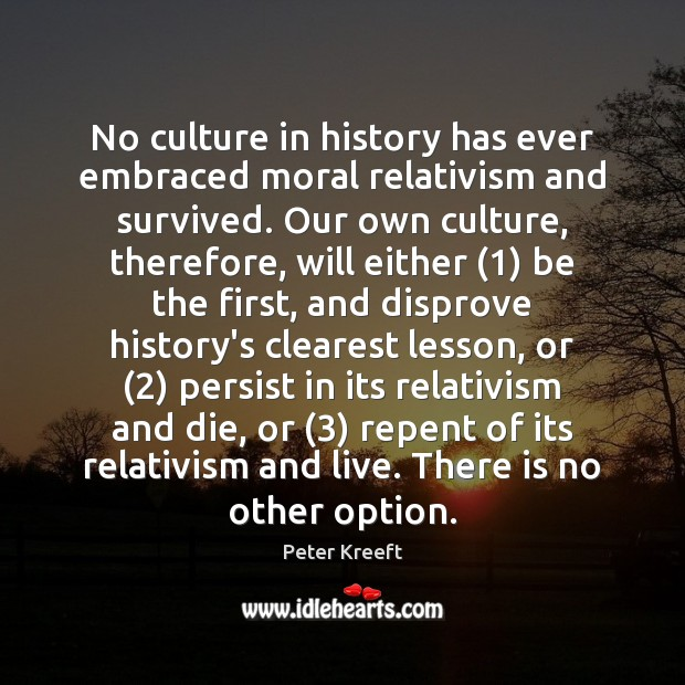 Image, No culture in history has ever embraced moral relativism and survived. Our