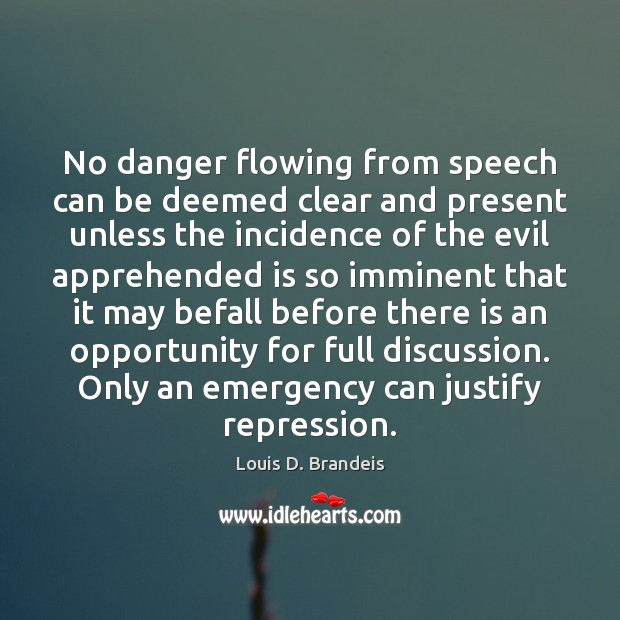 No danger flowing from speech can be deemed clear and present unless Opportunity Quotes Image