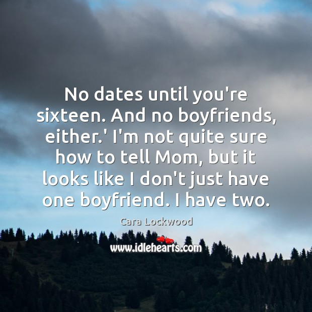 Image, No dates until you're sixteen. And no boyfriends, either.' I'm not