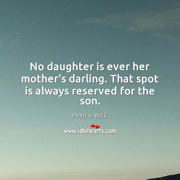 No daughter is ever her mother's darling. That spot is always reserved for the son. Daughter Quotes Image