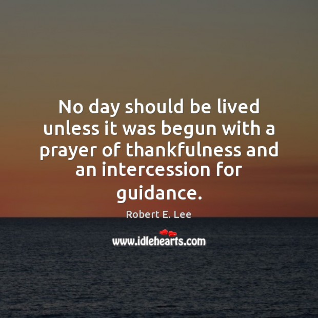 No day should be lived unless it was begun with a prayer Robert E. Lee Picture Quote