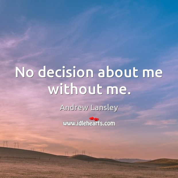 Image, No decision about me without me.