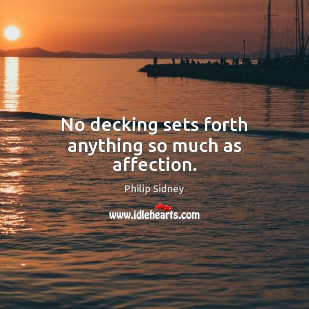 No decking sets forth anything so much as affection. Image