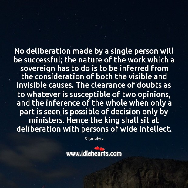 No deliberation made by a single person will be successful; the nature Chanakya Picture Quote