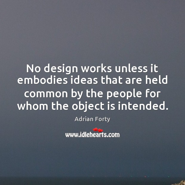 Image, No design works unless it embodies ideas that are held common by