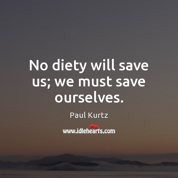 Image, No diety will save us; we must save ourselves.