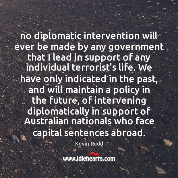 No diplomatic intervention will ever be made by any government that I Image