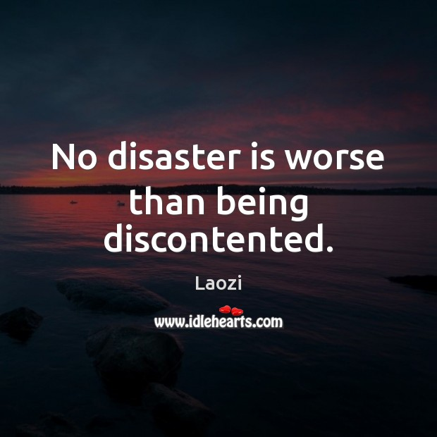 Image, No disaster is worse than being discontented.