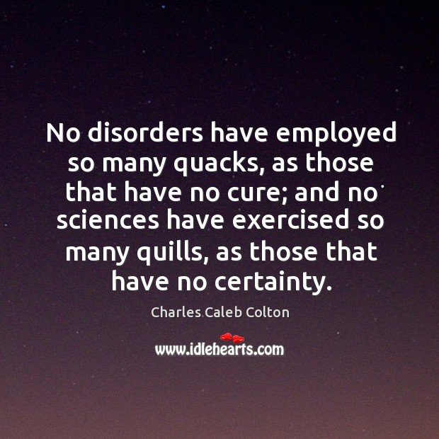 No disorders have employed so many quacks, as those that have no Image