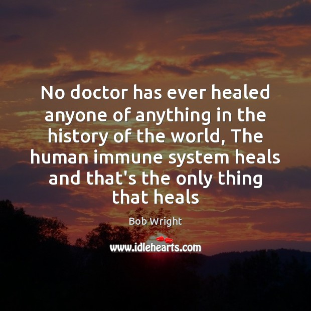 Image, No doctor has ever healed anyone of anything in the history of