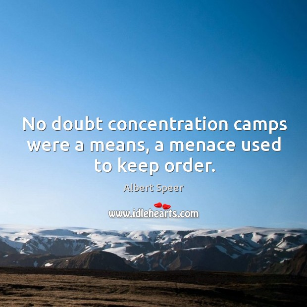 Image, No doubt concentration camps were a means, a menace used to keep order.