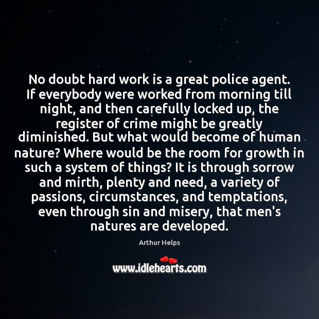 No doubt hard work is a great police agent. If everybody were Crime Quotes Image
