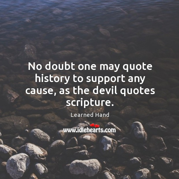 Image, No doubt one may quote history to support any cause, as the devil quotes scripture.