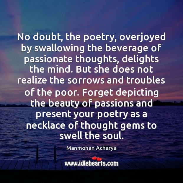Image, No doubt, the poetry, overjoyed by swallowing the beverage of passionate thoughts,