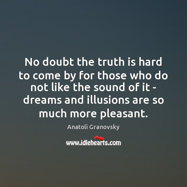 No doubt the truth is hard to come by for those who Truth Quotes Image