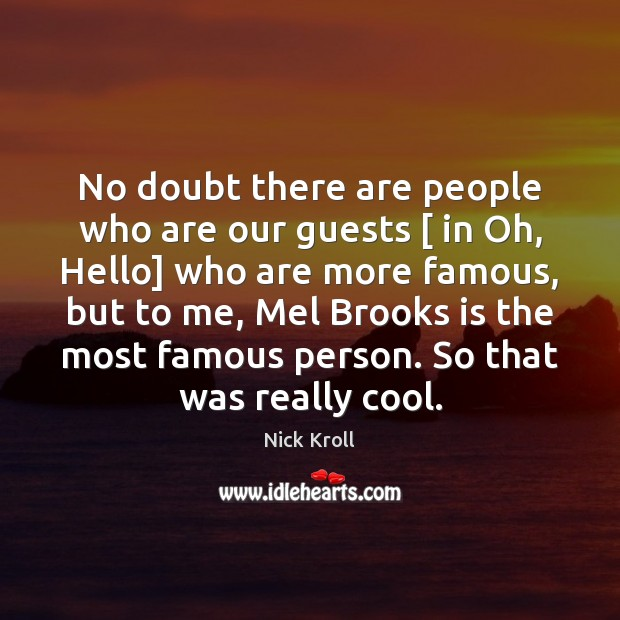 No doubt there are people who are our guests [ in Oh, Hello] Nick Kroll Picture Quote