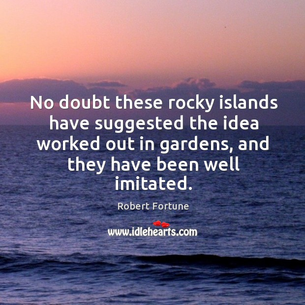 No doubt these rocky islands have suggested the idea worked out Robert Fortune Picture Quote
