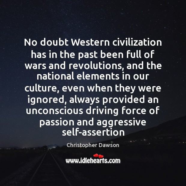 No doubt Western civilization has in the past been full of wars Image