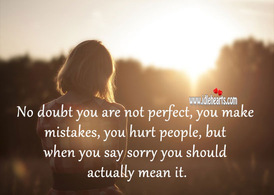 When you say sorry you should actually mean it. Hurt Quotes Image