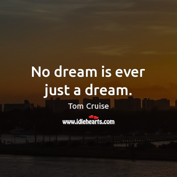 No dream is ever just a dream. Dream Quotes Image